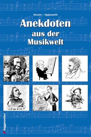 Anekdoten aus der Musikwelt: Amüsantes und Witziges von grossen Meistern der klassischen Musik