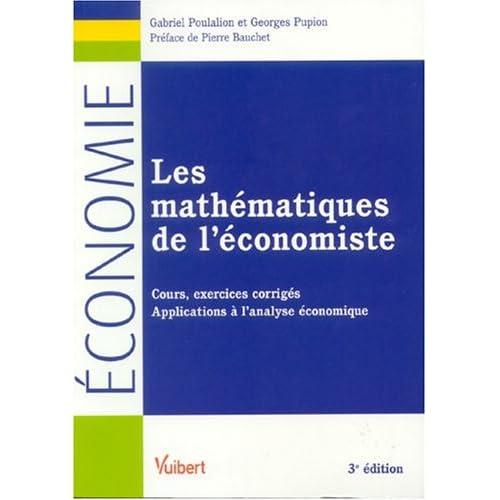 Les mathématiques de l'économiste : Cours, exercices corrigés, applications à l'analyse économique