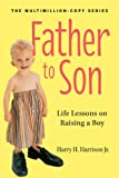 Father to Son (rev. ed): Life Lessons on Raising a Boy