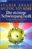 Die richtige Schwingung heilt - Ingrid Kraaz von Rohr, Wulfing von Rohr, Ingrid Kraaz von Rohr