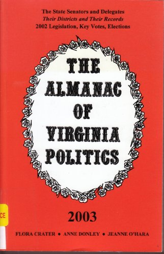 The Almanac of Virginia Politics 2003: The State Senators and Delegates-Their Records and Districts, 2002 Legislation, Key Votes, Elections