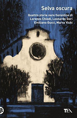 Selva oscura: Quattro storie nere fiorentine di Lorenzo Chiodi,Leonardo Gori,  Emiliano Gucci, Marco Vichi