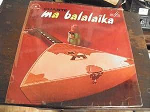 Chante ma Balalaika disque chant du monde - mélodia URSS LDX S 4300 -