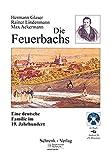 Die Feuerbachs: Eine deutsche Familie im 19. Jahrhundert