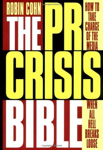 The PR Crisis Bible: How to Take Charge of the Media When All Hell Breaks Loose by Robin Cohn (2000-10-01)