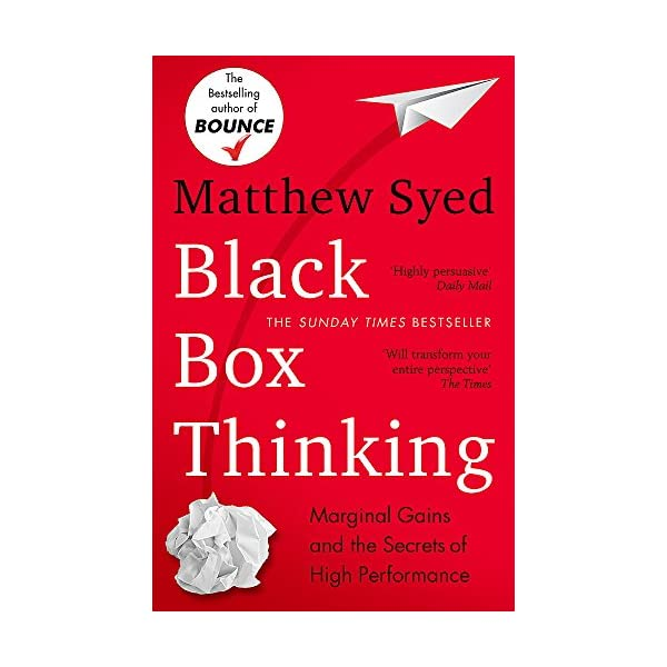 Black Box Thinking: Marginal Gains and the Secrets of High Performance: The Surprising Truth About Success 514AJ4GGChL