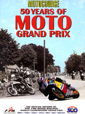 Motocourse Official History: 50 Years of the FIM Road Racing World Championships (Hazleton History S.)