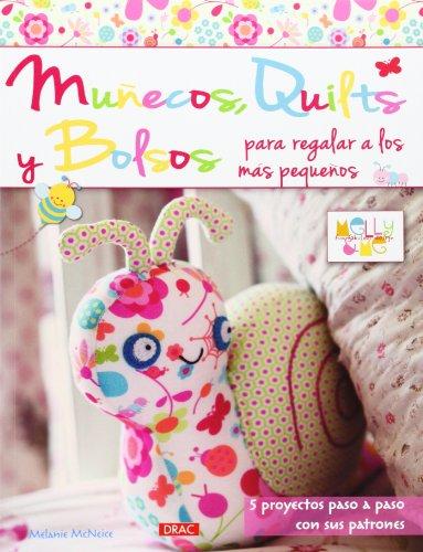 Muñecos, Quilts Y Bolsos Para Regalar A Los Más Pequeños (El Libro De..) por Melanie McNeice