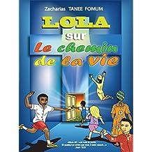 Lola Sur le Chemin de la Vie (Lola sur le chemin Chretien t. 1)