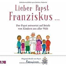 Lieber Papst Franziskus ...: Der Papst antwortet auf Briefe von Kindern aus aller Welt