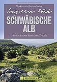 Vergessene Pfade Schwäbische Alb: 35 stille Touren abseits des Trubels (Erlebnis Wandern) - Markus und Janina Meier