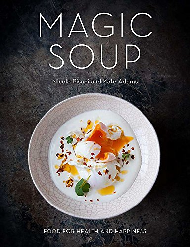 Magic Soup: Food for Health and Happiness por Nicole Pisani