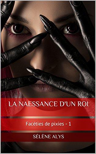 La naessance d'un roi (Facéties de pixies t. 1) (French Edition)