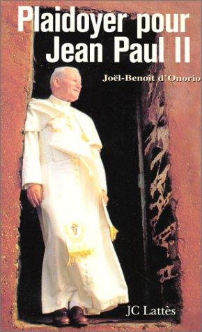 Plaidoyer pour Jean-Paul II par Joël-Benoît d' Onorio