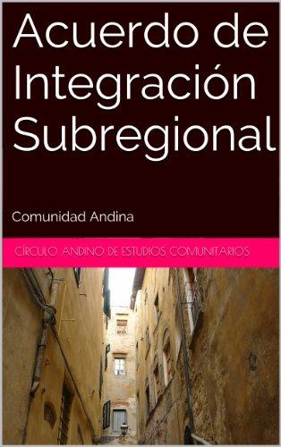 Acuerdo de Integración Subregional: Comunidad Andina por Círculo Andino de Estudios Comunitarios