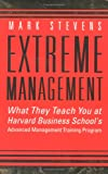 Extreme Management: What They Teach You at Harvard Business School's Advanced Management Training Program