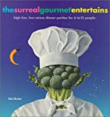 The Surreal Gourmet EnterTains: High-Fun, Low-Stress Dinner Parties for 6 to 12 People: High-fun, Low-stress Dinner Parties for 6-12 People