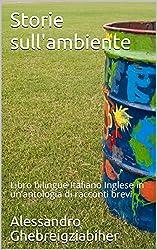 Storie sull'ambiente: Libro bilingue Italiano Inglese in un'antologia di racconti brevi (Racconti bilingue Vol. 3)