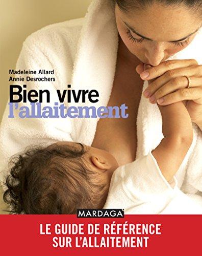 Bien vivre l'allaitement: Le guide de référence sur l'allaitement (PSYCHO SC HUMAI) par Madeleine Allard