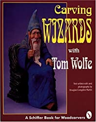 CARVING WIZARDS WITH TOM WOLFE (Schiffer Book for Woodcarvers)