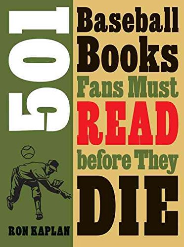 [501 Baseball Books Fans Must Read Before They Die] (By: Ron Kaplan) [published: April, 2013]