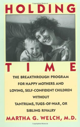 holding-time-how-to-eliminate-conflict-temper-tantrums-and-sibling-rivalry-and-raise-happy-loving-su