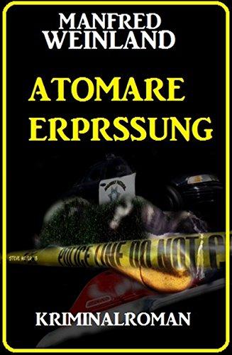 Atomare Erpressung: Kriminalroman