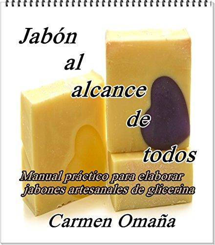 Descargar Libro Jabón al alcance de todos: Manual Práctico para elaborar jabones artesanales de Glicerina (Química Casera  nº 1) de Carmen Omaña