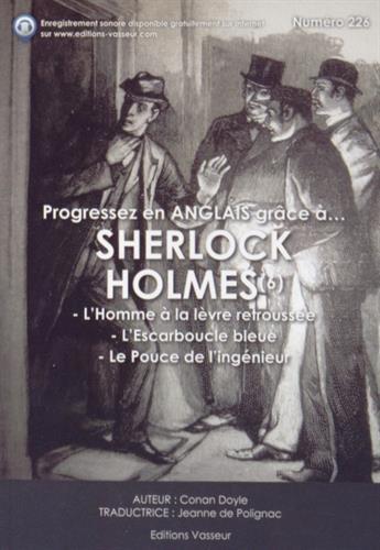 Progressez en anglais grâce à Sherlock Holmes : Tome 6, L'homme à la lèvre retroussée ; L'escarboucle bleue ; Le pouce de l'ingénieur