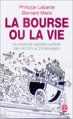 La bourse ou la vie. La grande manipulation des petits actionnaires par Philippe Labarde, Bernard Maris