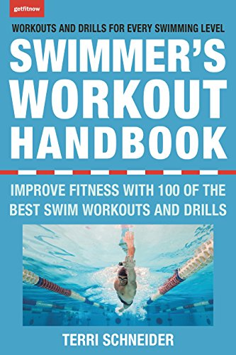 The Swimmer's Workout Handbook: Improve Fitness with 100 Swim Workouts and Drills (English Edition) por Terri Schneider