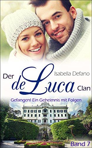 Gefangen! Ein Geheimnis mit Folgen: Der de Luca Clan (Band 7) von [Defano, Isabella]