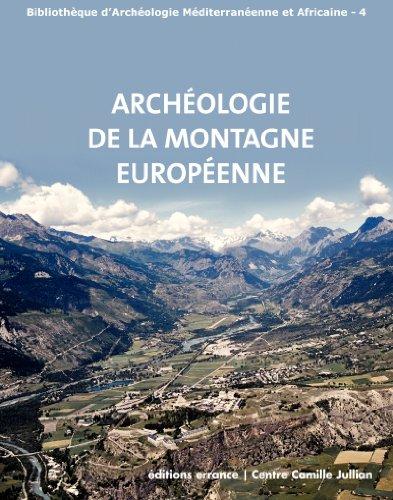 Archéologie de la montagne européenne : Actes de la table ronde internationale de Gap 29 septembre-1er octobre 2008 par Stéfan Tzortzis