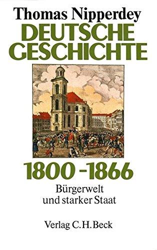 Deutsche Geschichte 1800-1866. Bürgerwelt und starker Staat