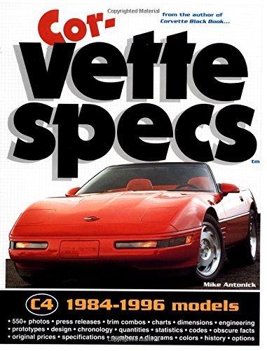 Corvette Specs: 1984-1996 Models by Mike Antonick (1996 Corvette Spec)