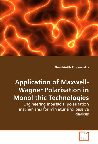Application of Maxwell-Wagner Polarisation in Monolithic Technologies: Engineering interfacial polarisation mechanisms for miniaturising passive devices