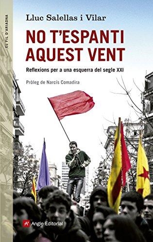 No t'espanti aquest vent: Reflexions per a una esquerra del segle XXI (El fil d'Ariadna Book 95) (Catalan Edition)