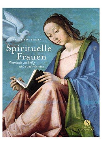 Spirituelle Frauen: Himmlisch und heilig, schön und rebellisch