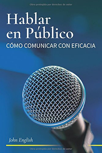 Hablar en Publico: Comó Comunicar con Eficacia: Comó Comunicar con Eficacia