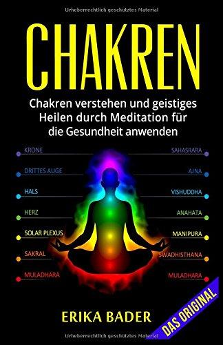 Chakren: Chakren verstehen und geistiges Heilen durch Meditation für die Gesundheit anwenden