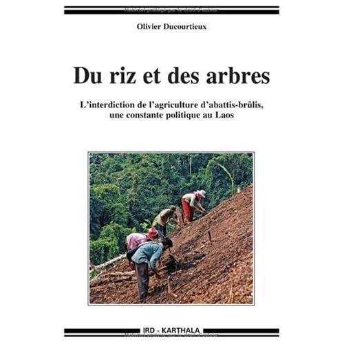 Du riz et des arbres. L'interdiction de l'agriculture d'abattis-brûlis, une constante politique au Laos