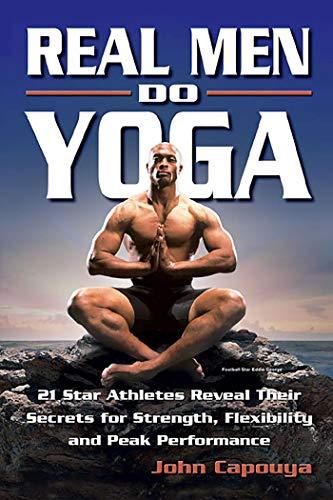 Real Men Do Yoga: 21 Star Athletes Reveal Their Secrets for ...