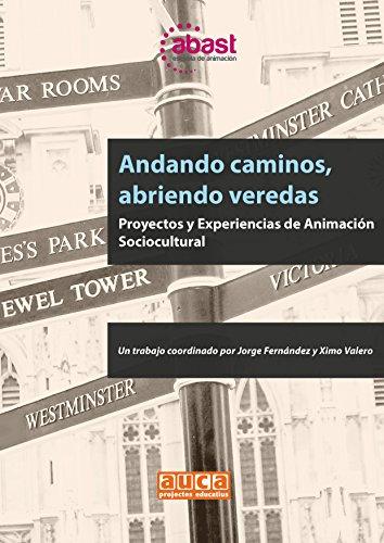ANDANDO CAMINOS, ABRIENDO VEREDAS: PROYECTOS Y EXPERIENCIAS DE ANIMACIÓN SOCIOCULTURAL