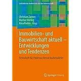 Immobilien- und Bauwirtschaft aktuell - Entwicklungen und Tendenzen: Festschrift für Professor Bernd Kochendörfer (Leitfaden des Baubetriebs und der Bauwirtschaft)