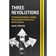 Three Revolutions: Steering Automated, Shared, and Electric Vehicles to a Better Future (English Edition)