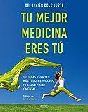 Tu mejor medicina eres tú: 300 ideas para ser más feliz mejorando tu salud física y mental (Salud y Bienestar)