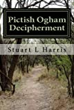 Pictish Ogham Decipherment: Translation of all known Pictish Oghams: Volume 1 (Decipherment of unknown scripts)