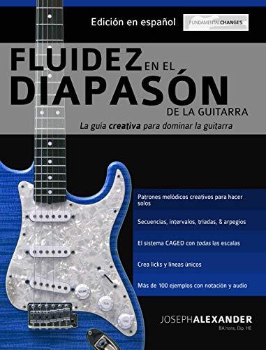 Fluidez en el diapasón de la guitarra: Edición en español por Joseph Alexander