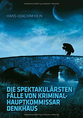 Die spektakul??rsten F??lle von Kriminalhauptkommissar Denkhaus by Hans-Joachim Hein (2016-02-11)