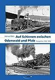 Auf Schienen zwischen Odenwald und Pfalz: Fotografien 1955-1976 bei Amazon kaufen